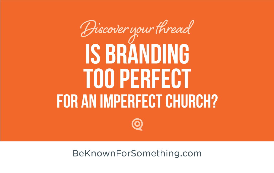 Is Branding Too Perfect for an Imperfect Church?