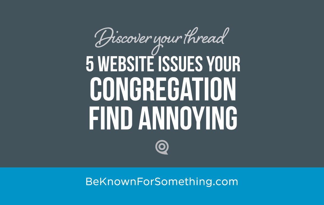 5 Website Issues Your Congregation Find Annoying